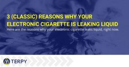 3 (classic) reasons why your electronic cigarette is leaking liquid