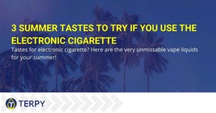 3 summer tastes to try if you use the electronic cigarette