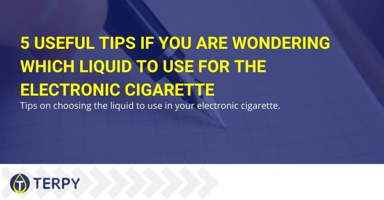 5 useful tips if you are wondering which liquid to use for the electronic cigarette