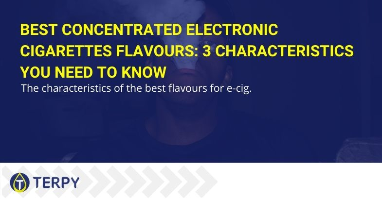 Best concentrated electronic cigarettes flavours: 3 characteristics you need to know