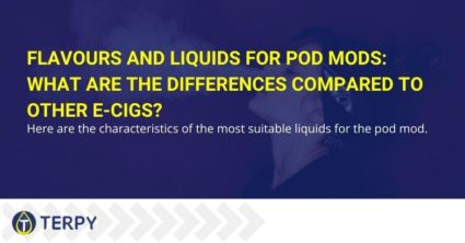Flavours and liquids for pod mods: what are the differences compared to other e-cigs?