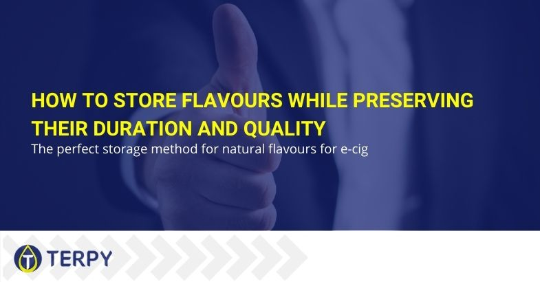 How to store flavours while preserving their duration and quality