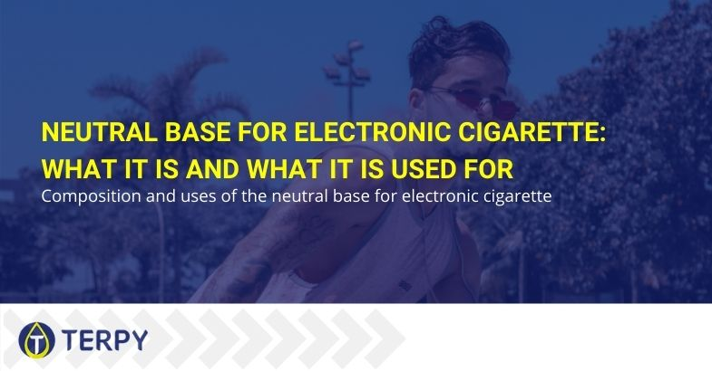 Neutral base for electronic cigarette: what it is and what it is used for