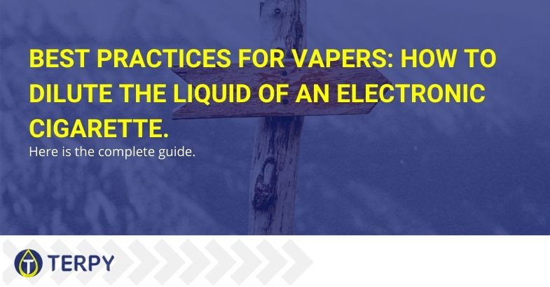 Best practices for vapers: how to dilute the liquid of an electronic cigarette.