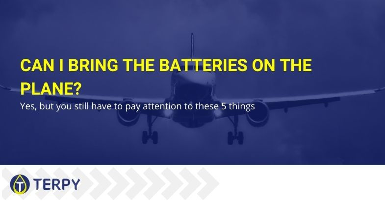 Can I bring the batteries on the plane? Yes, but you still have to pay attention to these 5 things