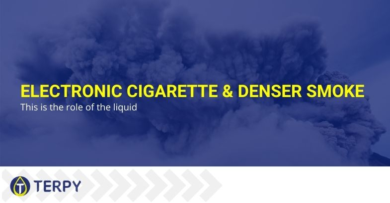 Electronic cigarette & denser smoke: this is the role of the liquid