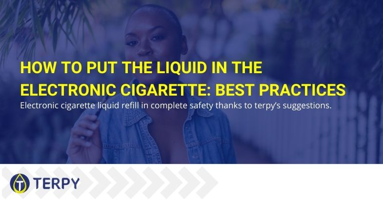 How to put the liquid in the electronic cigarette: best practices