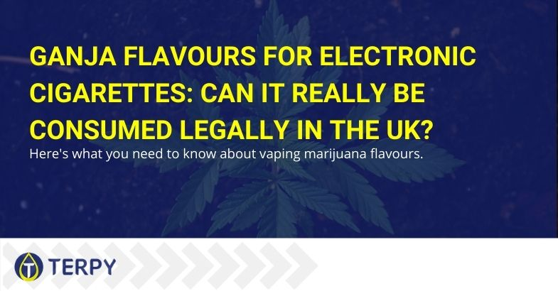 Can Ganja flavoring for e-cigarettes legally be used in the UK?