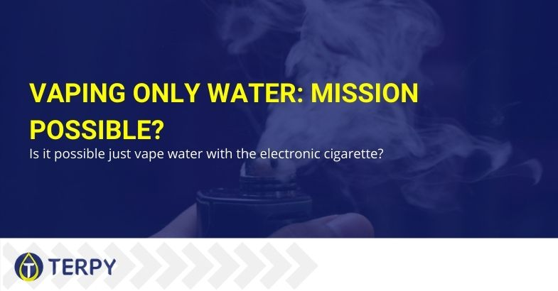 Is it a possible mission to vape only water?