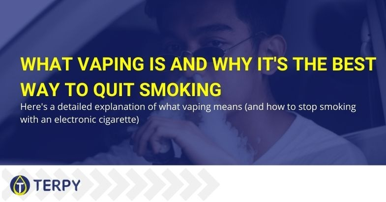 Vaping: why it is the best solution to quit smoking and what it means